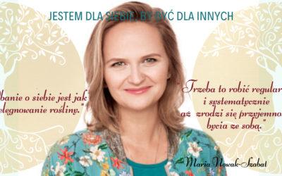 Dbanie o siebie jest jak pielęgnowanie rośliny – rozmowa z Marią Nowak-Szabat